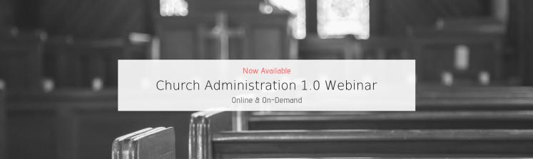 Church Administration 1.0 Webinar